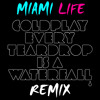 Coldplay - Every Teardrop Is A Waterfall (Miami Life Remix) [FREE DOWNLOAD]