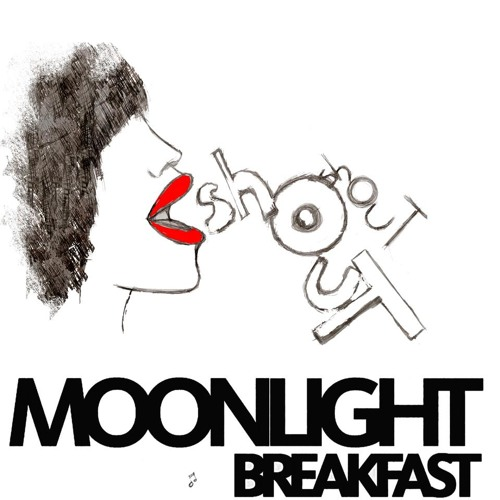 "Moonlight Breakfast ""Shout"""