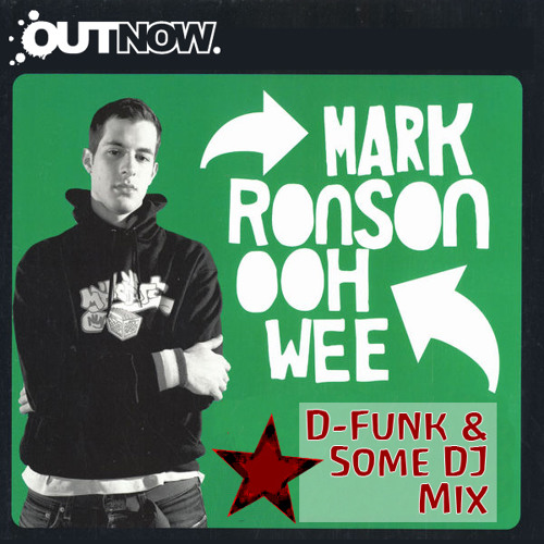 """Mark Ronson vs D-Funk & Some DJ Ooh Wee Watch Out - """"OUTNOW AGENCY FREE DOWNLOAD"""