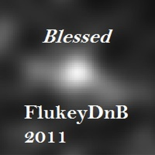 BLESSED - FlukeyDnB