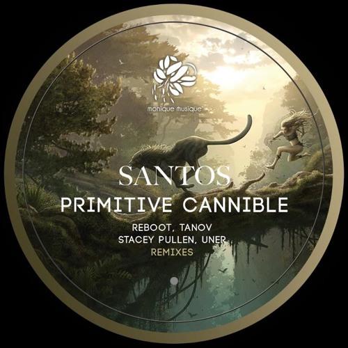 Santos - Primitive Cannible (Tanov Remix) [Monique Musique]