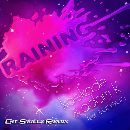 Kaskade & Adam K. feat Sunsun - Raining (Cat Skillz Remix)