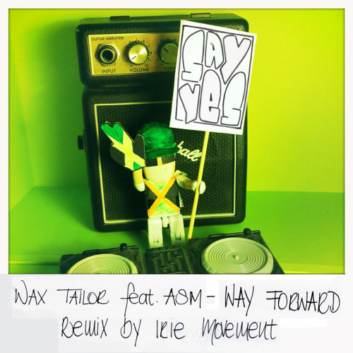 Wax Tailor feat. ASM - Say Yes The Way Forward (I.M.REMiX) - WAY FORWARD RIDDIM