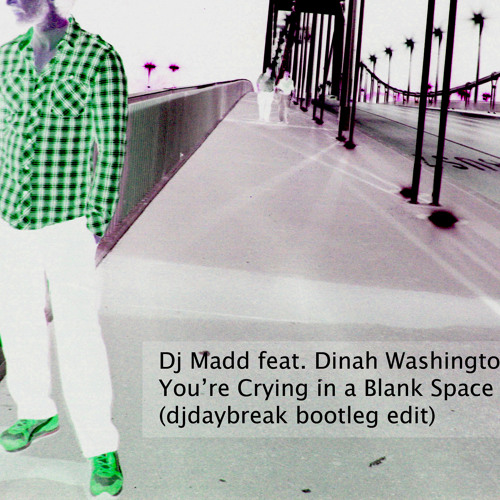 Dj Madd feat. Dinah Washington - You're Crying in a Blank Space (djdaybreak bootleg)