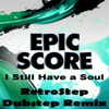 Epic Score - I Still Have a Soul(RetroStep Remix, demo) FREE DOWNLOAD