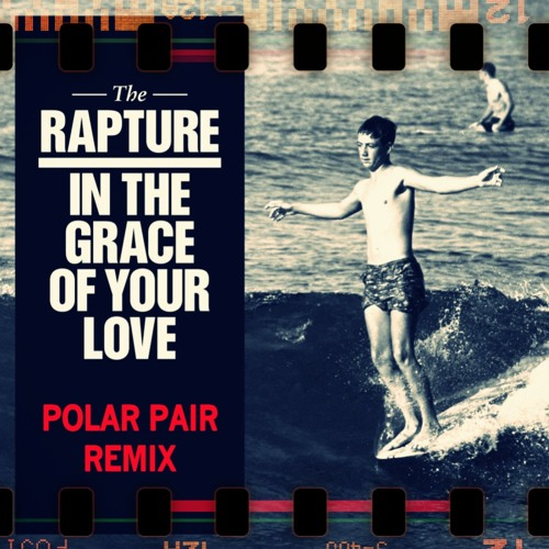 The Rapture - In the Grace of Your Love (Polar Pair Remix)