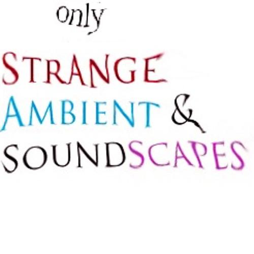 Strange Ambient Soundscapes