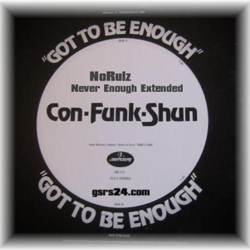 Got To Be Enough - Con Funk Shun (NoRulz Never Enough Extended Rub)