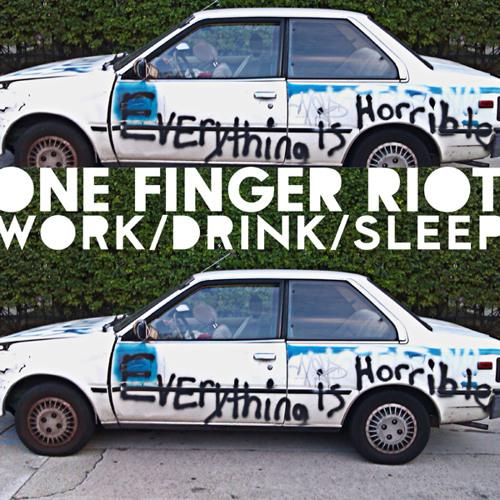 One Finger Riot - Work Drink Sleep