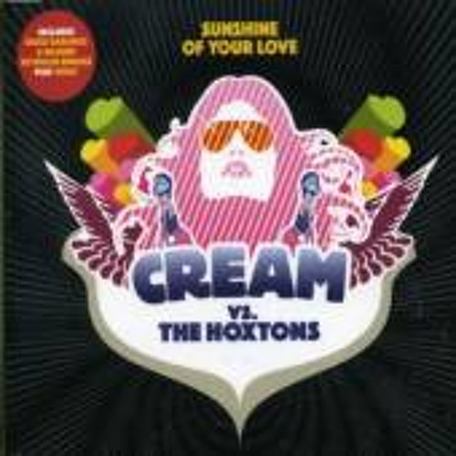 Cream vs Hoxton Whores - Sunshine Of Your Love (Club Mix) Universal Records