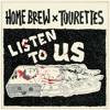 Home Brew - Listen To Us feat Tourettes