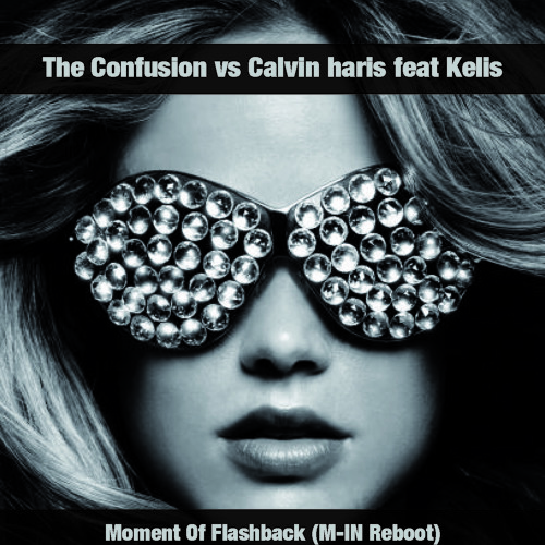 The Confusion  vs Calvin haris feat Kelis - Moment Of Flashback (M-IN Reboot)