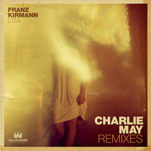 Franz Kirmann - Liza (Charlie May Atlantic Club Mix) - microCastle (PREVIEW CLIP)