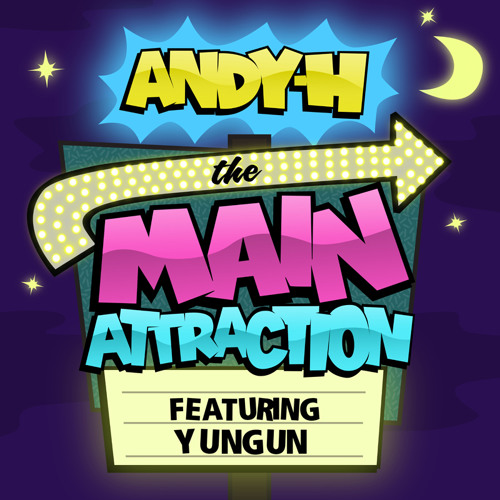 Andy H - The Main Attraction ft Yungun