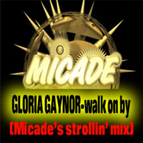 Gloria Gaynor- Walk on by (Micade's strollin' mix)
