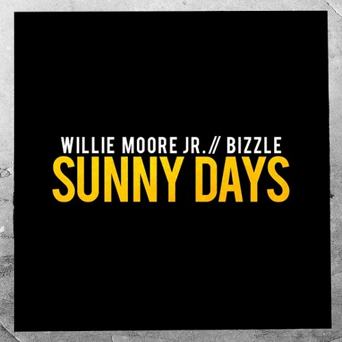 Willie Moore Jr. & Bizzle - Sunny Days
