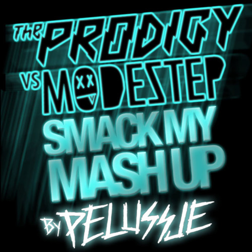 The Prodigy VS Modestep - Smack My MASH UP! (PELUSSJE Mash Up) ***FREE DOWNLOAD***