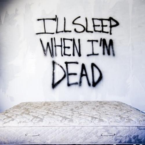 Sleep when im dead (earlybird edition)