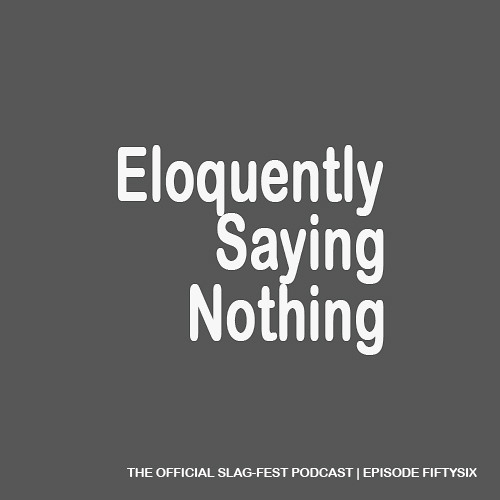 ESN056 : Eloquently Saying Nothing 056