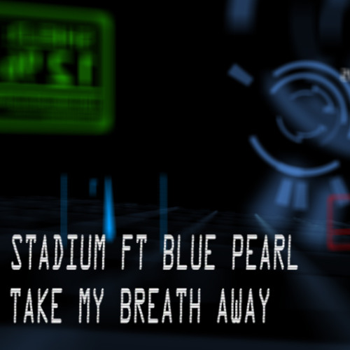 Stadium ft Blue Pearl - Take My Breath Away EP