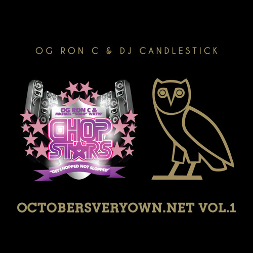 OctobersVeryOwn.Net Vol.1 Chopped~Up Not Slopped~Up