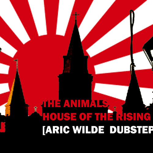 House of the Rising Sun - The Animals (Aric Wilde Dubstep Cut)
