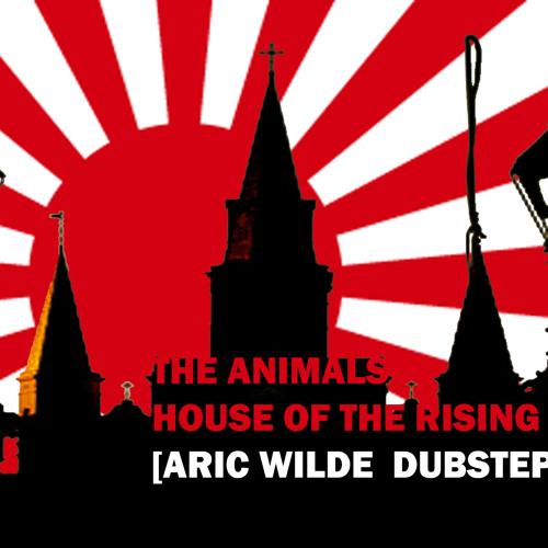 House of the Rising Sun - The Animals (Aric Wilde Dubstep Cut)