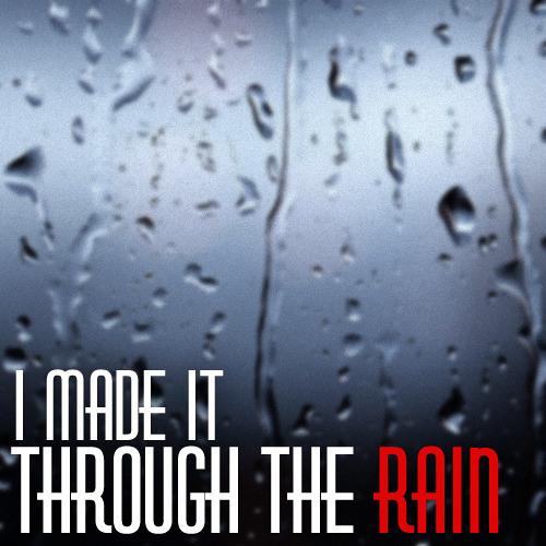 I Made It Through the Rain