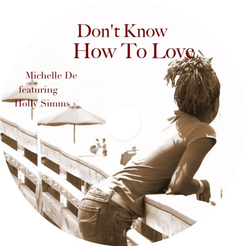 Don't Know How To Love by Michelle De featuring Holly Simms