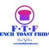 FRENCH TOAST FRIDAYS (F.T.F.) at The Villa