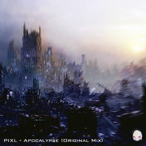 PIXL - Apocalypse (Original Mix) *FREE DOWNLOAD*
