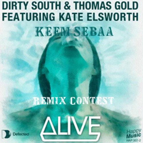 Dirty South & Thomas Gold Feat. Kate Elsworth - Alive ( Keem Sebaa  Remix) Contest