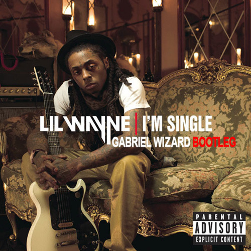 LIL WAYNE - I'M SINGLE (GABRIEL WIZARD DEAF BOOTLEG) **FREE DOWNLOAD**