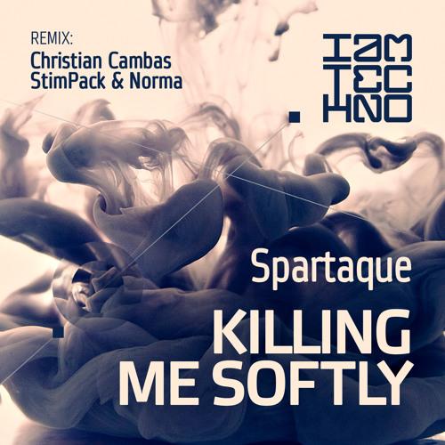 Spartaque - Killing Me Softly (Christian Cambas Remix) [I Am Techno]