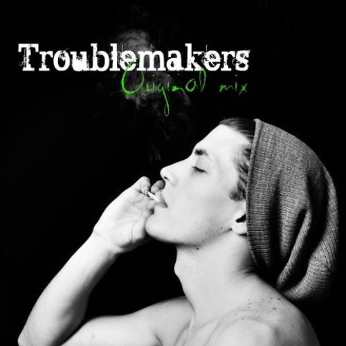 Troublemakers (Original Mix)