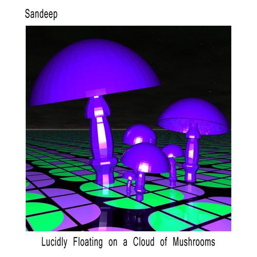 Sandeep - Lucidly Floating on a Cloud of Mushrooms