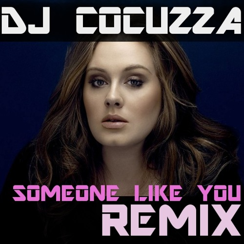 ADELE - SOMEONE LIKE YOU (DJ COCUZZA REMIX)