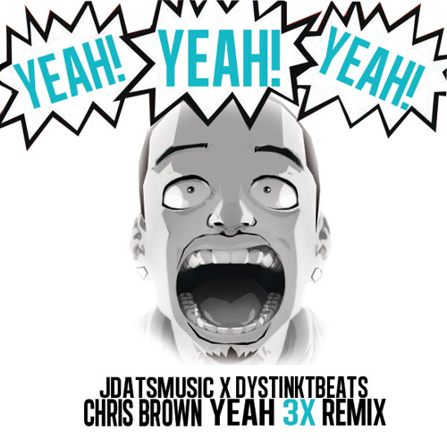 Chris Brown - YEAH 3X (JDats & Dystinkt RMX)
