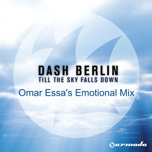 Dash Berlin - Till The Sky Falls Down (Omar Essa's Emotional Mix)