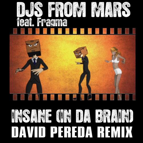 Djs From Mars Feat. Fragma -Insane (In Da Brain)- David Pereda Radio Edit