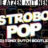 Strobo Pop (DJ Tonix Dutch Bootleg) *HIT BUY TRACK FOR FREE DOWNLOAD*