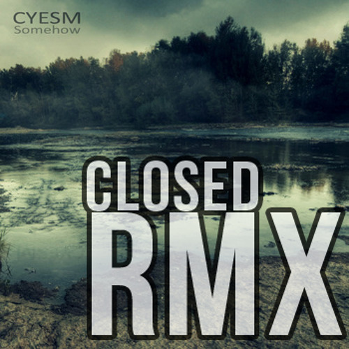 Somehow closedRMX by Doz1jeE (from Cyesm original track)