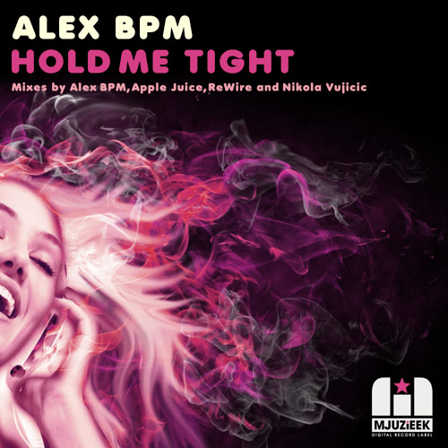 OUT NOW! Alex BPM - Hold Me Tight (Apple Juice holds it firm)