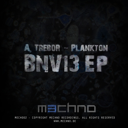 A. Trebor & Plankton - BNV13 pt 1 (Couch Lock & Thomas Ploch Remix) [MECHNO - MECH002] - out 12/2011