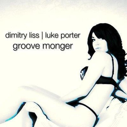Dimitry Liss - Groove Monger  (Luke Porter mix)