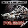 Anti Nowhere League - Pig Iron