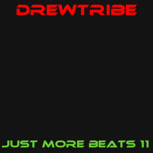 JUST MORE BEATS 11 by DREWTRIBE