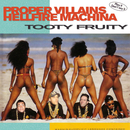 Proper Villains & Hellfire Machina - Tooty Fruity