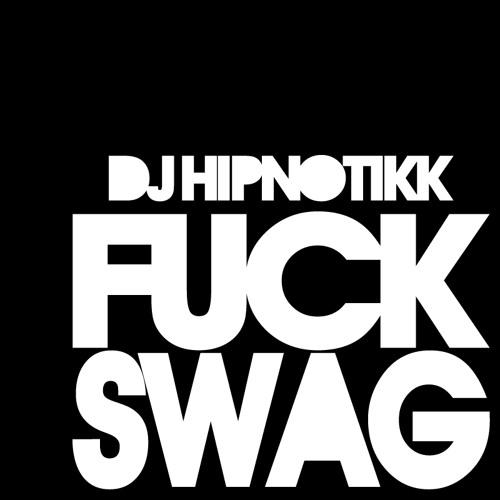 DJ Hipnotikk - Fuck Swag (Mix)