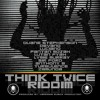 THINK TWICE RIDDIM – WARRIORS MUSICK PRODUCTION – 2011
